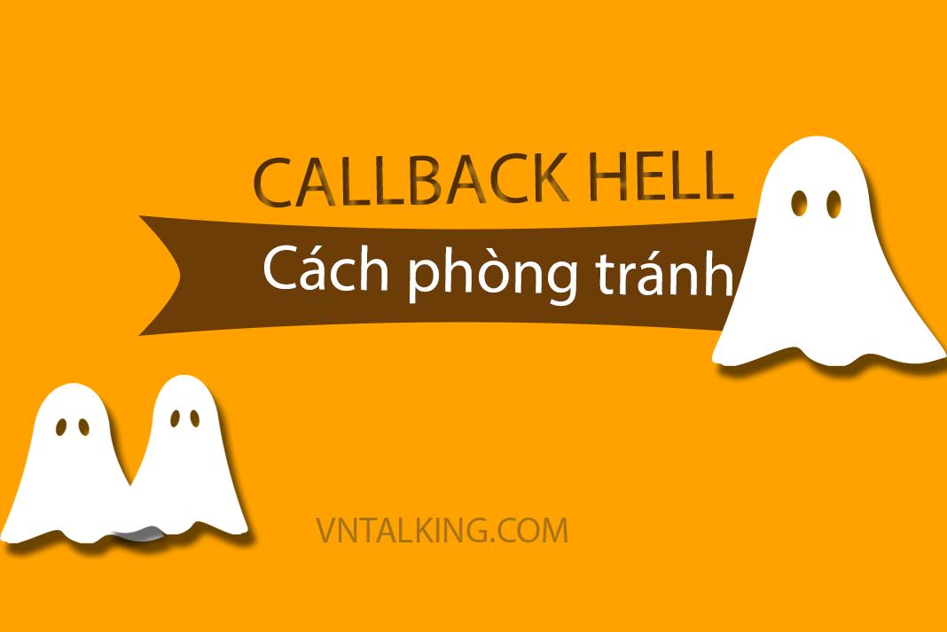 """Callback hell là gì? 6 cách """"trị"""" callback hell trong javascript dễ nhất"""